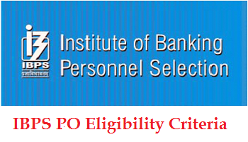 IBPS PO Eligibility Criteria & Qualification