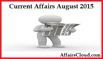 Current Affairs August 2015