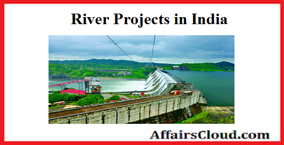 List of Important River Projects in India