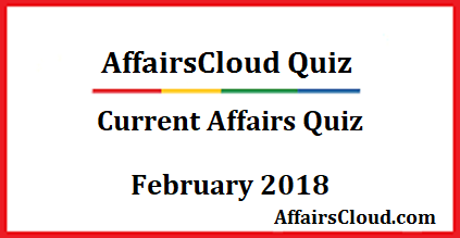 current affairs quiz february 2018