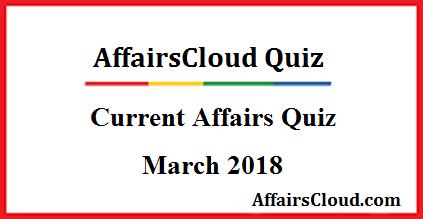 Current Affairs March Quiz 2018