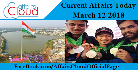 Current Affairs Today- March 12 2018