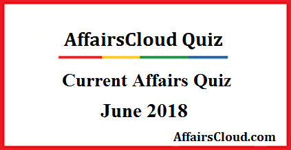 Current Affairs June Quiz 2018