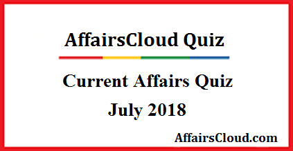 Current Affairs July Quiz 2018