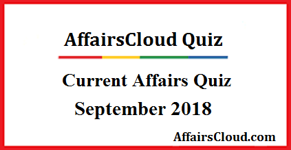 Current Affairs September Quiz 2018