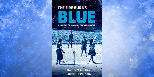 'The Fire Burns Blue A History of Women's Cricket in India'