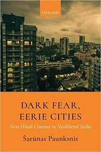 Dark Fear, Eerie Cities New Hindi Cinema in Neoliberal India