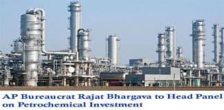 AP bureaucrat Rajat Bhargava to head panel on petrochemical investment - Copy - Copy