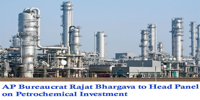 AP bureaucrat Rajat Bhargava to head panel on petrochemical investment - Copy - Copy