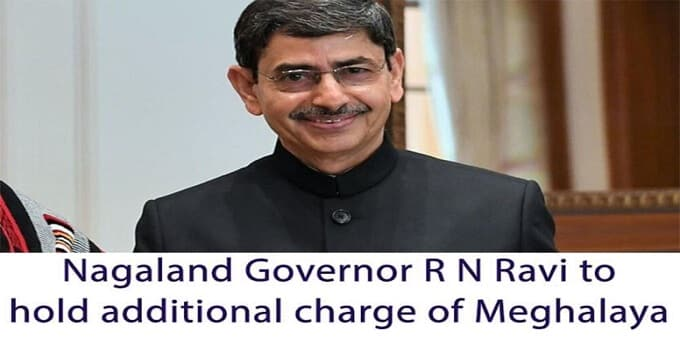 Nagaland Governor R N Ravi to hold additional charge of Meghalaya