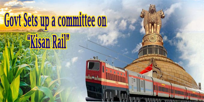 Govt Sets up a committee on Kisan Rail