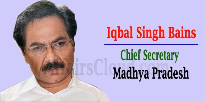 Iqbal Singh Bains appointed Madhya Pradesh Chief Secretary
