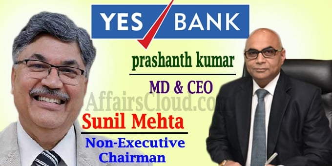 Sunil Mehta Non-Executive Chairman Prashant Kumar MD & CEO of YES Bank