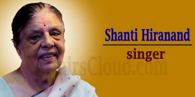 Padma Shri classical singer Shanti Hiranand